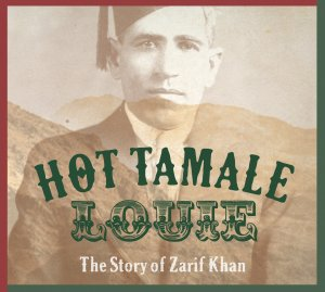 Hot Tamale Louie:  The Story of Zarif Khan