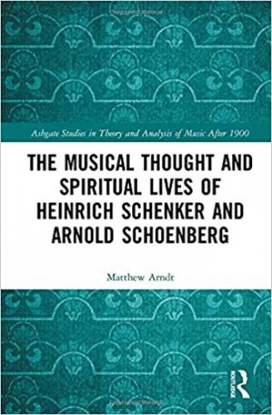 The Musical Thought and Spiritual Lives of Heinrich Schenker and Arnold Schoenberg