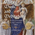 Book cover: Mary, Music, and Meditation: Sacred Conversations in Post-Tridentine Milan