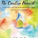 The Creative Hornist:  Essays, Rants, and Odes for the Classical Horn Player on Creative Music Making